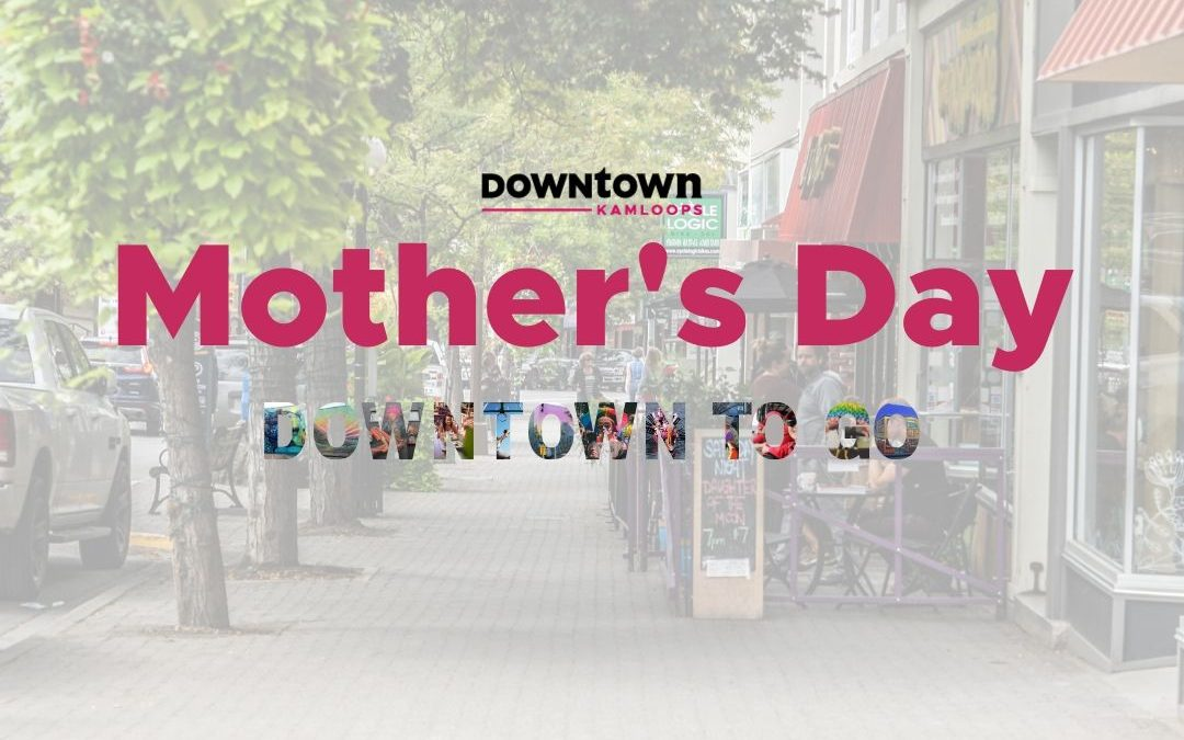 Downtown Kamloops Celebrates Mother's Day
